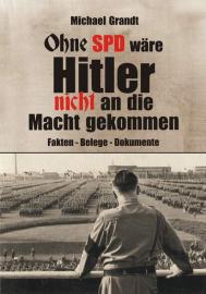 Grandt, Michael : Ohne SPD wäre Hitler nicht an die Macht gekommen