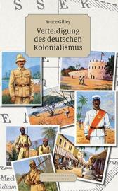 Gilley, Bruce: Verteidigung des deutschen Kolonialismus