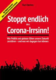 Horten, Karl: Stoppt endlich den Corona-Irrsinn!
