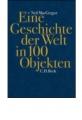 MacGregor, Neil: Eine Geschichte der Welt in 100 Objekten