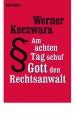 Koczwara, Werner: Am achten Tag schuf Gott den Rechtsanwalt