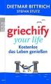 Bittrich, Dietmar: Griechify your life
