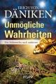 Däniken, Erich von: Unmögliche Wahrheiten