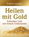 Hamann, Brigitte: Heilen mit Gold