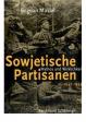 Musial, Bogdan: Sowjetische Partisanen 1941–1944